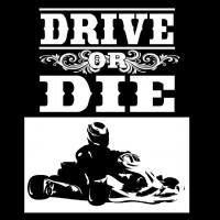 Drive or Die